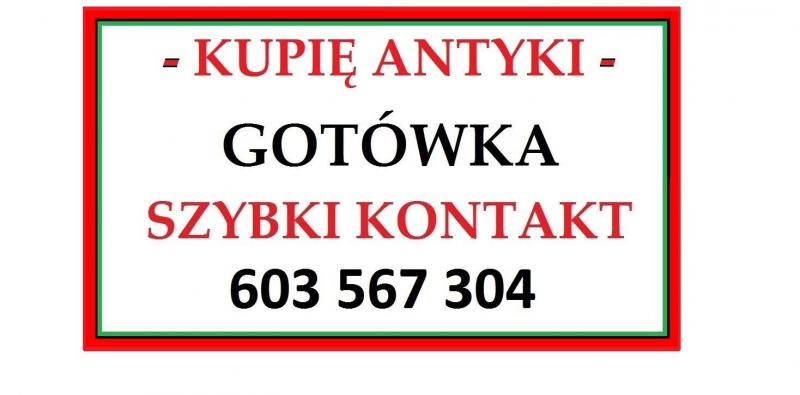 KUPIĘ ANTYKI - za gotówkę - express kontakt - KUPUJĘ RÓŻNOŚCI z ANTYKÓW !